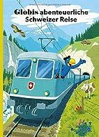 Globis Trip Through Switzerland by Peter…