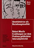 Siegel, Martin: Identitatskrise als Beziehungskonflikt: Robert Musils Erzahlungen vor dem Problem gefahrdeter Intersubjektivitat (Beitrage zur ... osterreichischen Literatur) (German Edition)
