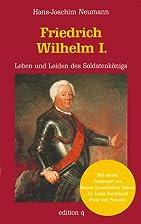 Friedrich Wilhelm I. Leben und Leiden des…
