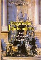 Ungarische Jahrhunderte by Geza Hegedüs