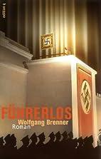 Führerlos by Wolfgang Brenner