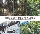 Die Zeit des Waldes. Bilderreise durch…