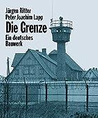 Die Grenze. Ein deutsches Bauwerk by Jürgen…