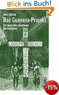 Das Guayana-Projekt: Ein deutsches Abenteuer am Amazonas