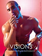 Visions: Contemporary Male Photography by…