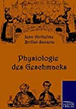 Brillat-Savarin, Jean Anthelme: Physiologie des Geschmacks (German Edition)
