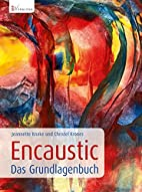 Encaustic - Das Grundlagenbuch by Jeannette…