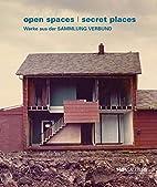 Open spaces - secret places : Werke aus der…