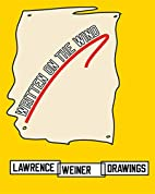 Lawrence Weiner: Drawings: Written on the…