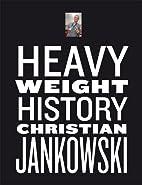 Christian Jankowski: Heavy Weight History by…
