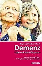 Demenz: Leben mit dem Vergessen: Diagnose,…