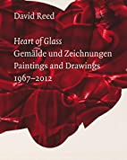 David Reed: Heart of Glass: Paintings and…