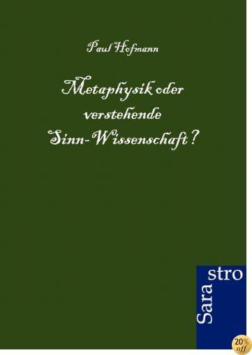 Metaphysik oder verstehende Sinn-Wissenschaft? (German Edition)
