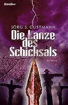 Die Lanze des Schicksals by Jörg S.…