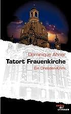 Tatort Frauenkirche: Ein Dresden-Krimi by…