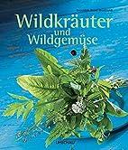 Wildkräuter und Wildgemüse:…