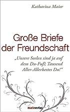 Große Briefe der Freundschaft by Katharina…