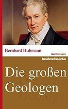 Die großen Geologen by Bernhard Hubmann