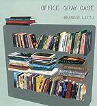 Brandon Lattu: Office Gray Case by no text…