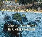 Jüdische Friedhöfe in Unterfranken by…