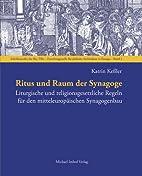 Ritus und Raum der Synagoge: Liturgische und…