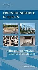 Erinnerungsorte in Berlin. Führer zu…