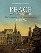 Peace was made here. The Treaties of…