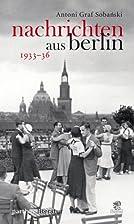Nachrichten aus Berlin 1933 - 36 by Antoni…