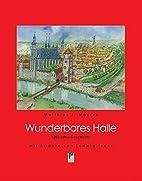 Wunderbares Halle. 1200 Jahre Geschichte. by…