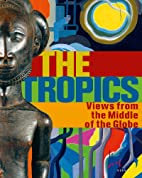 The Tropics: Views from the middle of the…