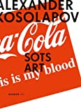 Groys, Boris: Alexander Kosolapov: Sots Art