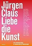 Peter Weibel: Jürgen Claus. Liebe die Kunst
