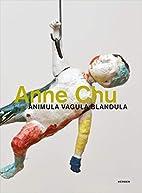 Anne Chu: Animula Vagula Blandula by Paul…