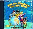 Mit 80 Kindern um die Welt (CD): Eine…