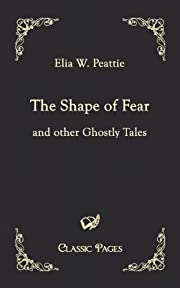 The Shape of Fear: and other Ghostly Tales…
