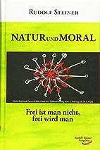 Natur und Moral: Frei ist man nicht, frei…