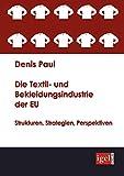 Paul, Denis: Die Textil- und Bekleidungsindustrie der EU: Strukturen, Strategien, Perspektiven (German Edition)