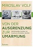 Miroslav Volf: Von der Ausgrenzung zur Umarmung
