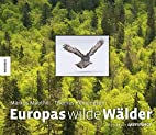 Europas wilde Wälder by Thomas…