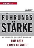 Tom Rath: Führungsstärke: Was erfolgreiche Führungskräfte auszeichnet