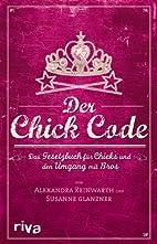 Der Chick Code: Das Gesetzbuch Für Chicks…