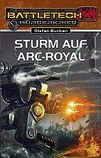 BattleTech 23: Sturm auf Arc-Royal by Stefan…
