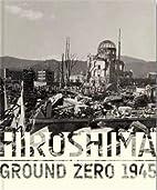 Hiroshima: Ground Zero 1945 by John W. Dower