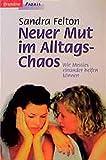 Felton, Sandra: Neuer Mut im Alltags-Chaos.