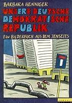 Unsere Deutsche Demokratische Republik : ein…