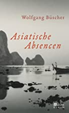 Asiatische Absencen by Wolfgang Büscher