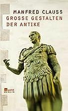 Große Gestalten der Antike by Manfred…