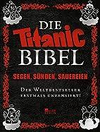 Die Titanic-Bibel: Segen, Sünden, Sauereien…