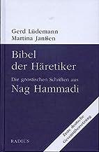 Bibel der Häretiker: Die gnostischen…