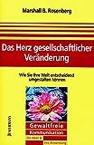 Marshall B. Rosenberg: Das Herz gesellschaftlicher Veränderung. Gewaltfreie Kommunikation, Die Ideen & ihre Anwendung